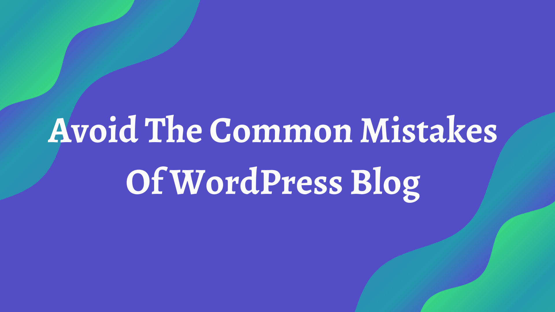 Common Mistakes Of WordPress Blog